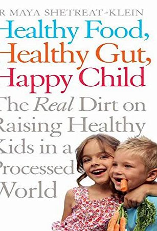 Bluebird Healthy Food, Healthy Gut, Happy Child: The Real Dirt on Raising Healthy Kids in a Processed World