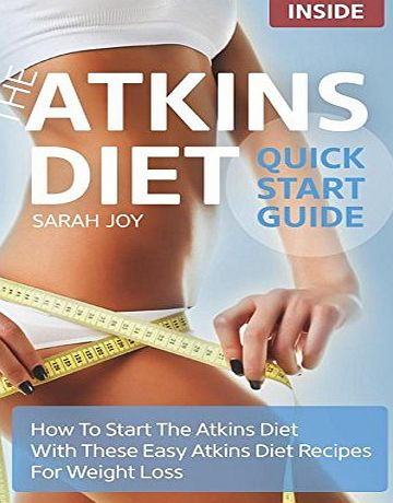 Createspace Atkins Diet Quickstart Guide: How To Start The Atkins Diet With These Easy Atkins Diet Recipes For Weight Loss