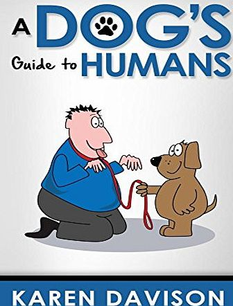 Createspace Independent Publishing Platform A Dogs Guide to Humans: Volume 1 (Fun Reads for Dog Lovers)