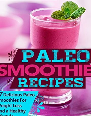 Createspace Paleo Smoothies: 67 Delicious Gluten Free Smoothie Recipes For Weight Loss And a Healthy Lifestyle: Volume 1 (Weight Loss Plan Series)