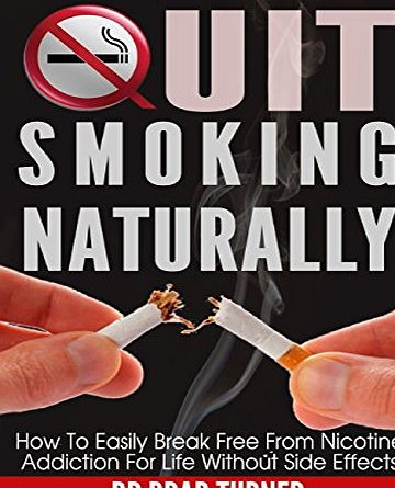 Createspace Quit Smoking Naturally: How To Break Free From Nicotine Addiction For Life Without Side Effects