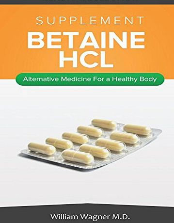 Createspace The Betaine HCL Supplement: Alternative Medicine for a Healthy Body