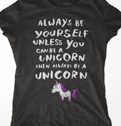 Custom Apparel Co Always Be Yourself Unless You Can Be A Unicorn, Then Always Be A Unicorn Womens T-Shirt (XX-Large, Black)