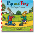 Pip and Posy: The Super Scooter - Axel Scheffler