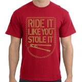 Ride Like You Stole It T-Shirt, Red, 2XL