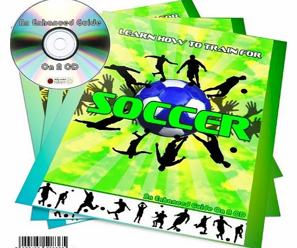 LEARN HOW TO TRAIN YOURSELF FOR SOCCER - FOOTBALL * AN ENHANCED GUIDE ON A CD