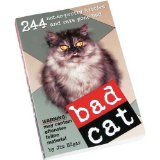 Bad Cat - CLICK FOR MORE INFORMATION