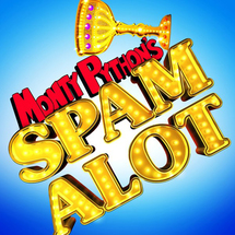 End Shows - Spamalot - Standard Ticket - - CLICK FOR MORE INFORMATION