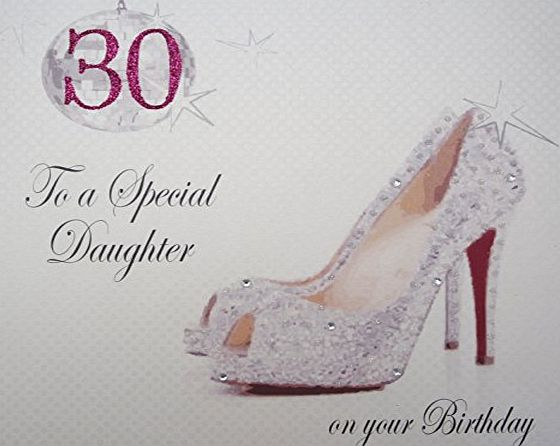 WHITE COTTON CARDS  X30D Large ``Glitter Ball amp; Shoes, 30 To a Special Daughter On Your Birthday`` Handmade 30th Birthday Card